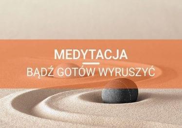 jak medytować medytacja bądź gotów wyruszsyć