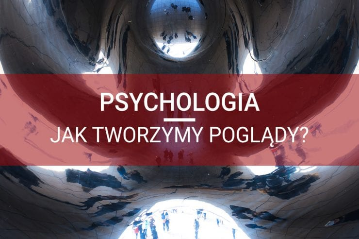 rozwój osobisty psychologia jak tworzymy poglądy