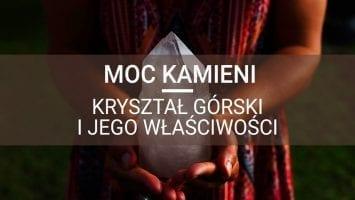 moc kamieni kryształ górski i jego właściwości ezoteryka