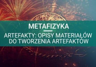 metafizyka ezoteryka artefakty materiały do tworzenia artefaktów