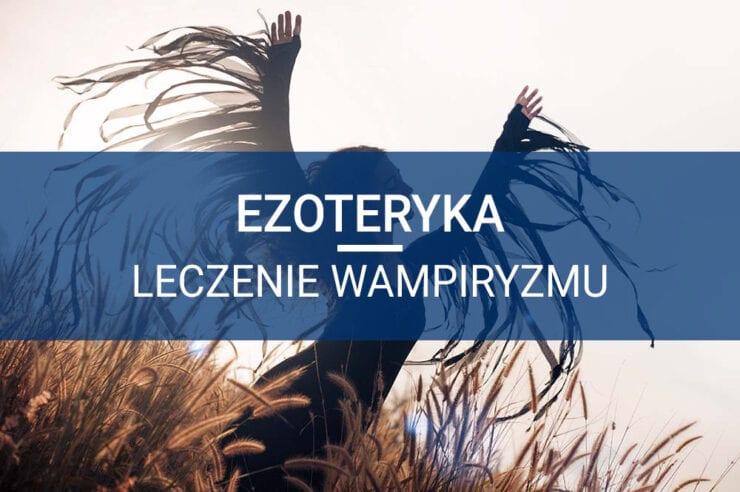 ezoteryka wampiryzm leczenie wampiryzmu