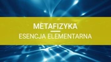 metafizyka esencja elementarna